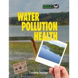 Water Pollution & Health (Health and the Environment)