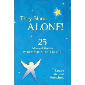 They Stood Alone!: 25 Men and Women Who Made a Difference