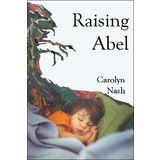 RAISING ABEL, a remarkable book about raising a traumatized child
