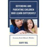 Defending and Parenting Children Who Learn Differently: Lessons from Edison's Mother
