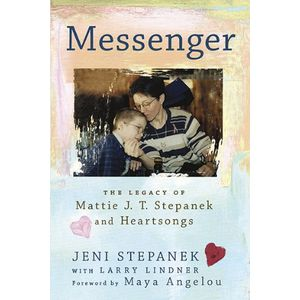 Messenger: The Legacy of Mattie J.T. Stepanek and Heartsongs
