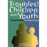 Troubled Children and Youth: Turning Problems into Opportunities