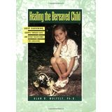 Healing the Bereaved Child: Grief Gardening, Growth Through Grief, and Other Touchstones for Caregivers (Healing Your Grieving Heart series)