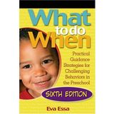 What To Do When: Practical Guidance Strategies for Challenging Behaviors in the Preschool