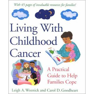 Living With Childhood Cancer : A Practical Guide to Help Families Cope