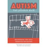 Autism: The Journey Back, Recovering the Self Through Heilkunst