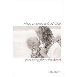 The Natural Child: Parenting from the Heart By Jan Hunt