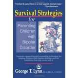 Survival Strategies for Parenting Children with Bipolar Disorder: Innovative Parenting and Counseling Techniques for Helping Children with Bipolar Disorder and the Conditions that May Occur with It
