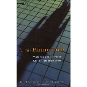 In the Firing Line: Violence and Power in Child Protection Work (Wiley Series in Child Care & Protection)