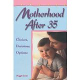Motherhood After 35: Choices, Decisions, Options