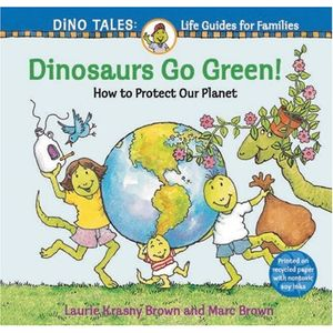 Dinosaurs Go Green!: A Guide to Protecting Our Planet (Dino Tales; Life Guides for Families)