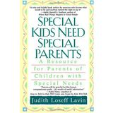 Special Kids Need Special Parents: A Resource for Parents of Children with Special Needs