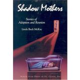 Shadow Mothers:Stories of Adoption and Reunion