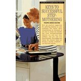 Keys to Successful Stepmothering (Barron's Parenting Keys)