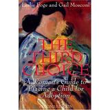 The Third Choice: A Woman's Guide to Placing a Child for Adoption, Second Edition
