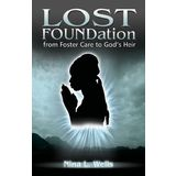 Lost FOUNDation: From Foster Care to God's Heir