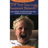 Stop That Seemingly Senseless Behavior!: FBA-based Interventions for People with Autism (Topics in Autism)