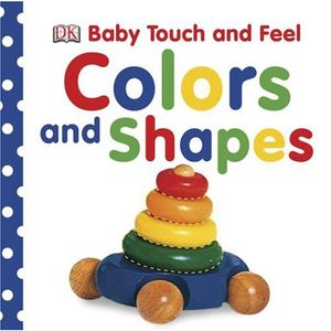 Colors and Shapes (Baby Touch and Feel)