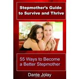 Stepmother's Guide To Survive And Thrive: 55 ways to become a better stepmother, written for the stepmom for immediate help with stepchildren