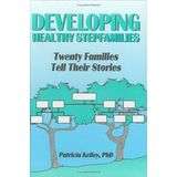 Developing Healthy Stepfamilies: Twenty Families Tell Their Stories (Haworth Marriage & the Family)