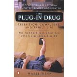By Marie Winn - The Plug-In Drug: Television, Computers, and Family Life  - 25 Anniversary Edition
