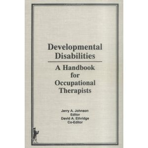 Developmental Disabilities: A Handbook for Occupational Therapists (Occupational Therapy in Health Care Series, Vol 6, No. 2 &3)