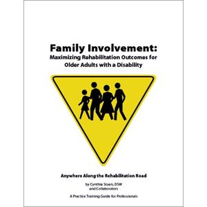 Lighthouse International's Guide to Family Involvement: Maximizing Rehabilitation Outcomes for Older Adults with a Disability (Anywhere Along the Rehabilitation Road)