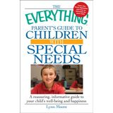 The Everything Parent's Guide to Children with Special Needs: A reassuring, informative guide to your child's well-being and happiness (Everything Series)