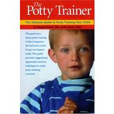 The Potty Trainer: The Ultimate Guide To Potty Training Your Child