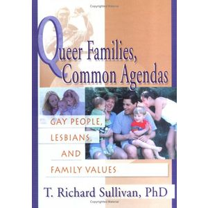 Queer Families, Common Agendas: Gay People, Lesbians, and Family Values