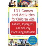 101 Games and Activities for Children With Autism, Aspergers and Sensory Processing Disorders