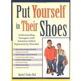 Put Yourself in Their Shoes: Understanding Teenagers With Attention Deficit Hyperactvitiy Disorder