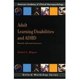 Adult Learning Disabilities and ADHD: Research-Informed Assessment (Oxford Workshop Series : American Academy of Clinical Neuropsychology)