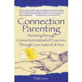 Connection Parenting: Parenting through Connection instead of Coersion, through Love instead of Fear