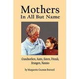 Mothers in All But Name: Grandmothers, Aunts, Sisters, Friends, Strangers, Nannies