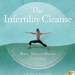 The Infertility Cleanse: Detox, Diet and Dharma for Fertility