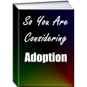 So You Are Considering Adoption