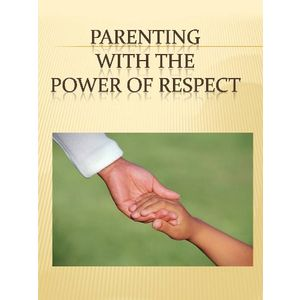 Parenting With The Power Of Respect