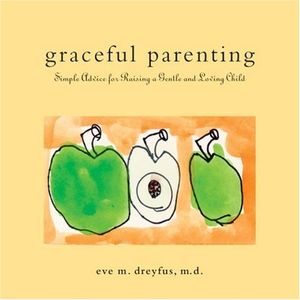 Graceful Parenting: Simple Advice for Raising a Gentle and Loving Child