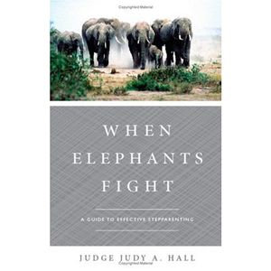 When Elephants Fight: A Guide to Effective Stepparenting