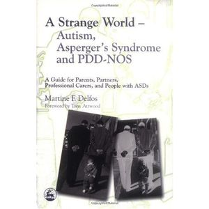 A Strange World - Autism, Asperger's Syndrome And Pdd-nos: A Guide For Parents, Partners, Professional Carers, And People With Asds
