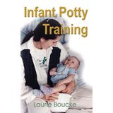 Infant Potty Training: A Gentle and Primeval Method Adapted to Modern Living