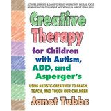Creative Therapy for Children With Autism, ADD, and Asperger
