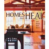 Homes That Heal (and those that don't): How Your Home May be Harming Your Family's Health By Athena Thompson