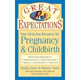 Great Expectations: Your All-in-One Resource for Pregnancy &amp; Childbirth