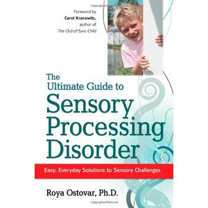 The Ultimate Guide to Sensory Processing in Children: Easy, Everyday Solutions to Sensory Challenges