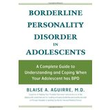Borderline Personality Disorder in Adolescents: A Complete Guide to Understanding and Coping When Your Adolescent Has BPD
