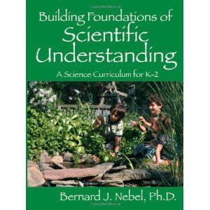 Science Curriculum: Building Foundations of Scientific Understanding by Bernard Nebel