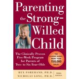 Parenting the Strong-Willed Child: The Clinically Proven Five-Week Program for Parents of Two- to Six-Year-Olds, Third Edition