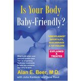 Is Your Body Baby-Friendly?: Unexplained Infertility, Miscarriage & IVF Failure - Explained and Treated